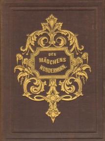 Frey, Ar., (d.i. Artur Friedrich Bussenius), Des Mädchens Wunderhorn. Aus lyrischen Dichtern gesammelt.