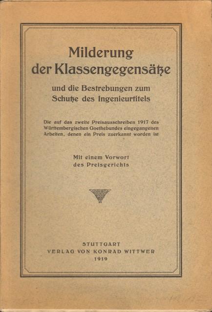 Milderung der Klassengegensätze und die Bestrebungen zum Schutze des Ingenieurtitels. Die auf das zweite Preisausschreiben 1917 des Württembergischen Goethebundes eingegangenen Arbeiten, denen ein Preis zuerkannt worden ist.