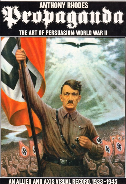 Rhodes, Anthony, Propaganda. The art of persuasion: World War II. An Allied and Axis Visual Record,1933-1945.