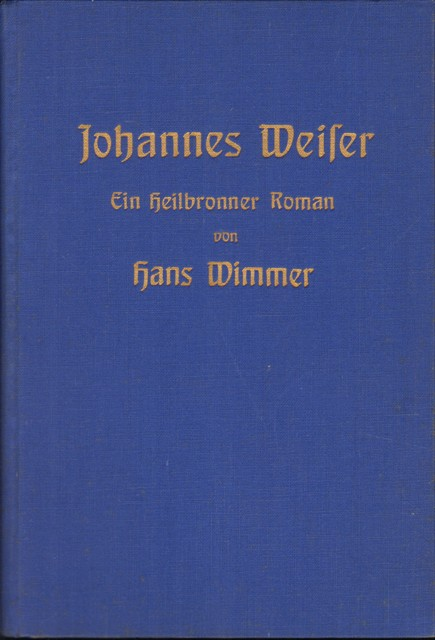 Johannes Weiser. Ein Heilbronner Roman.