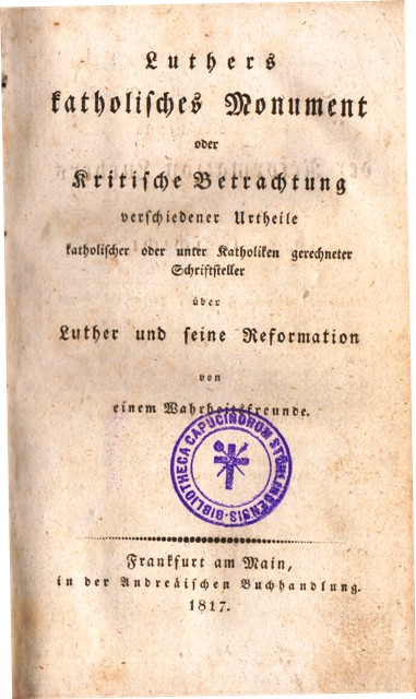 Luthers katholisches Monument oder Kritische Betrachtung verschiedener Urtheile katholischer oder unter Katholiken gerechneter Schriftsteller über Luther und seine Reformation von einem Wahrheitsfreunde.