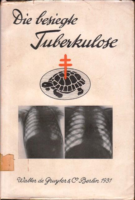 Die besiegte Tuberkulose. Eine Sammlung ärztlicher und fachärztlicher Gutachten und Heilungsberichte über die mit dem Friedmann`schen Tuberkulose-Heil- und Schutzmittel im In- und Ausland erzielten Erfolge.