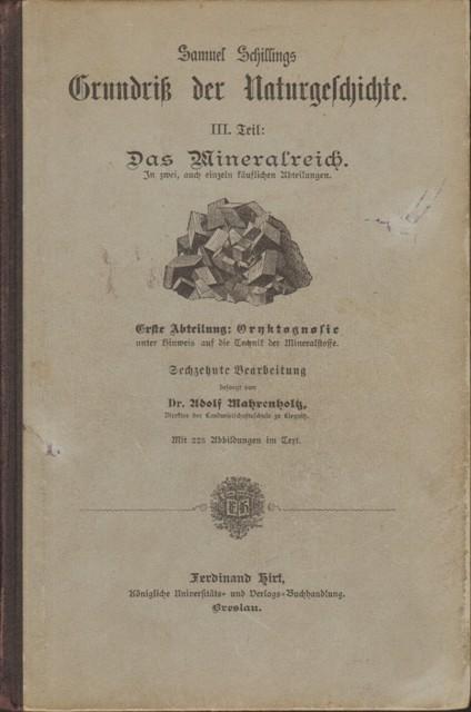 Samuel Schillings Grundriß der Naturgeschichte. III. Teil: Das Mineralreich. Erste Abteilung: Oryktognosie unter Hinweis auf die Technik der Mineralstoffe.
