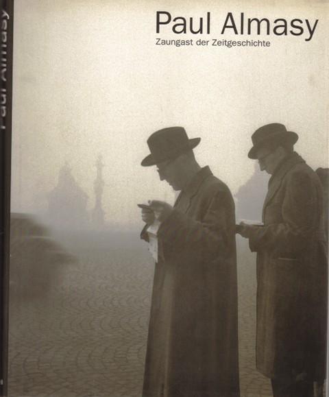 Paul Almasy. Zaungast der Zeitgeschichte.