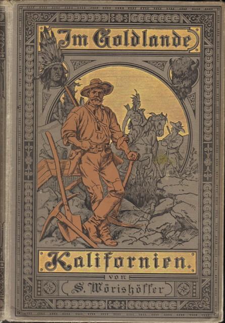 Wörishöffer, S(ophie), Im Goldlande Kalifornien. Fahrten und Schicksale goldsuchender Auswanderer.