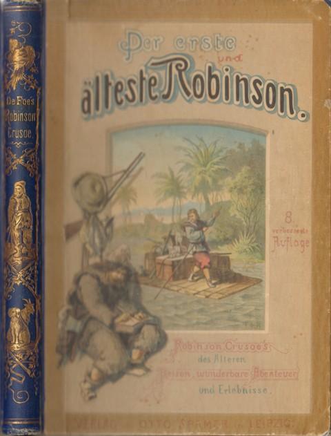 Der erste und älteste Robinson. Robinson Crusoe des Älteren Reisen, wunderbare Abenteuer und Erlebnisse. Begleitet von einer Geschichte der Robinsonaden sowie einer Lebensskizze des Daniel de Foe von Dr. C. F. Lauckhard.