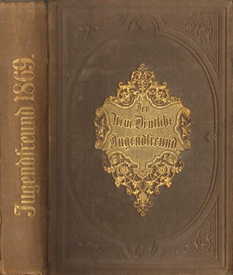 Franz Hoffmanns neuer Deutscher Jugendfreund für Unterhaltung und Veredlung der Jugend. Jahrgang 1869.