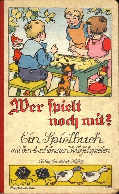 """Wer spielt noch mit? Ein Spielbuch mit den 4 schönsten Würfelspielen aus der Sammlung """"Scholz künstlerische Spiele""""."""