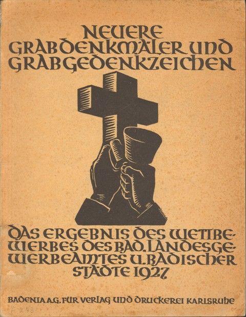 Neuere Grabdenkmäler und Grabgedenkzeichen. Das Ergebnis des Wettbewerbs des Badischen Landesgewerbeamts Karlsruhe und Badischer Städte 1927.