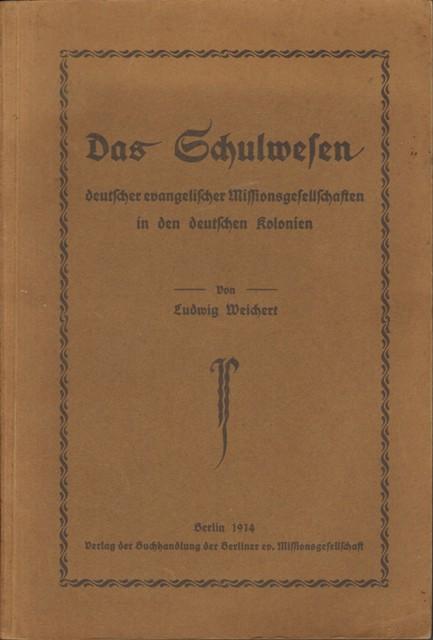 Das Schulwesen deutscher evangelischer Missionsgesellschaften in den deutschen Kolonien.