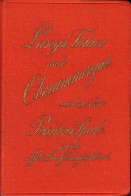 Langs Führer nach Oberammergau und zu dem Passions-Spiele mit dem officiellen Gesangstextbuch.