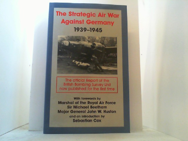 The Strategic Air War Against Germany, 1939-1945. The Report of the British Bombing Survey Unit.