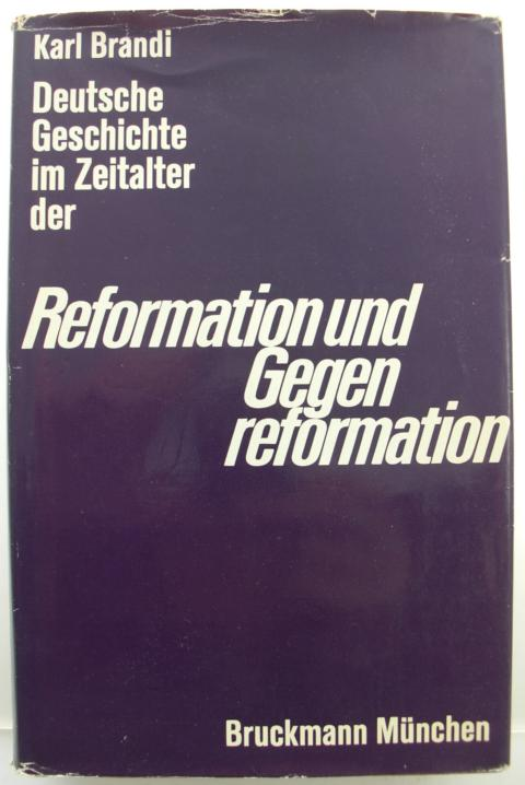 Geschichte - Brandi, Karl   : Deutsche Geschichte im Zeitalter der Reformation und Gegenreformation mit einem Vorwort von Prof. Albrecht (Regensburg) : vierte Auflage :