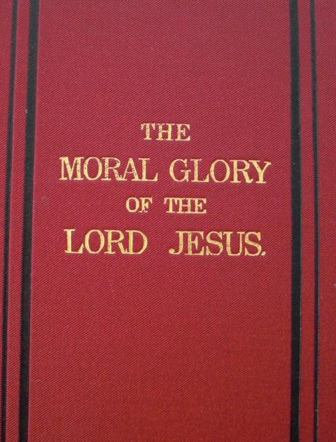 A short Meditation on the Moral Glory of the Lord Jesus Christ by J.G.B. new edition :
