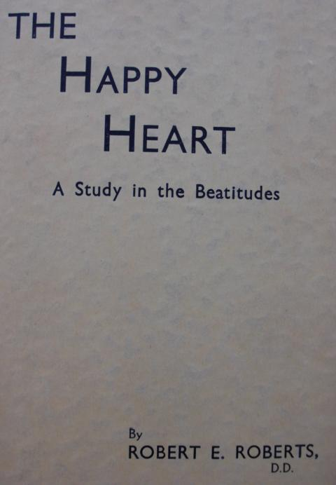 The Happy Hart : A Study in the Beatitudes by Robert E. Roberts DD : erste Auflage : first edition :