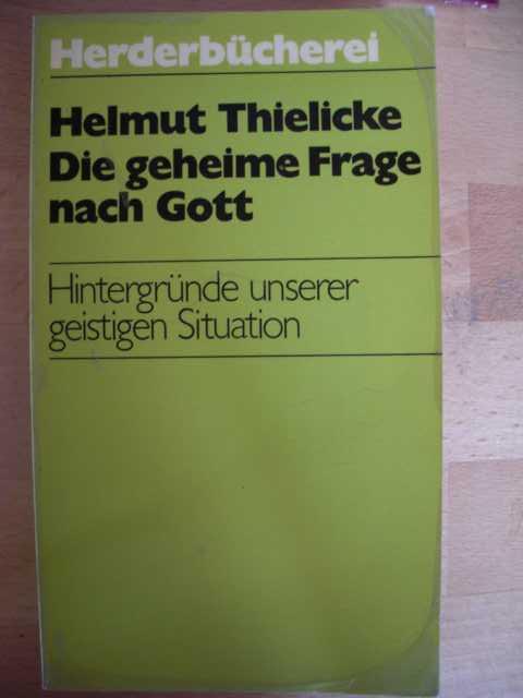 Die geheime Frage nach Gott : Hintergründe unserer geistigen Situation : Herders Theologisches Taschenlexikon : herausgegeben von Karl Rahner : Band 451-458 :
