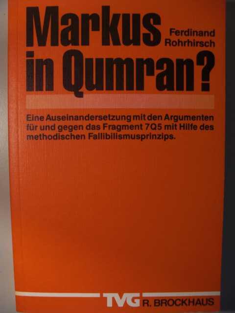 Religion - Rohrirsch, Ferdinand   : Markus in Qumran? Eine Auseinandersetzung mit den Argumenten für und gegen das Fragment 7Q5 mit Hilfe des methodischen Fallibilismusprinzips : TVG Brockhaus erste Auflage :