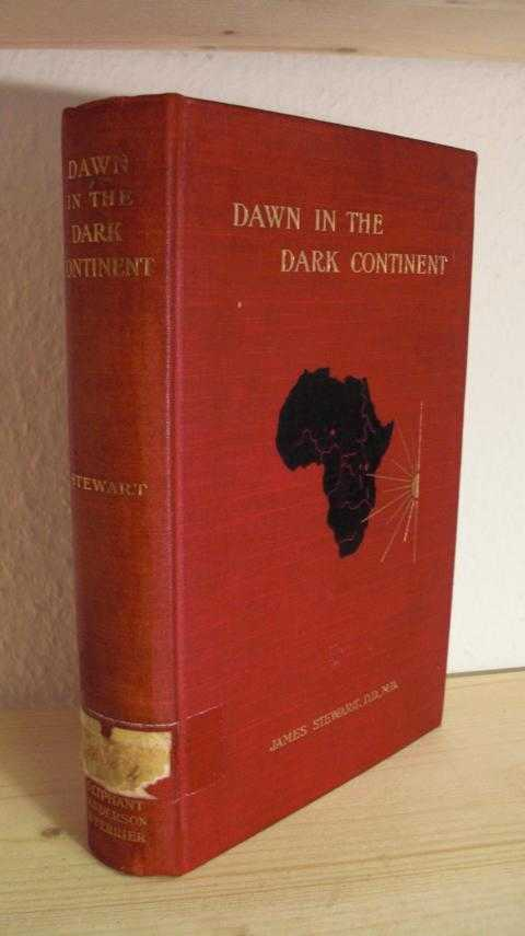 Dawn in the Dark Continent or Africa and its Mission. The Duff Missionary Lectures for 1902 by James Stewart, D.D., M.D., ETC. African Missionary. With Maps by J.G. Bartholomew.