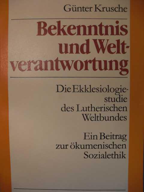 Religion - Krusche, Günter   : Bekenntnis und Weltverantwortung : Die Ekklesiologiestudie des Lutherischen Weltbundes : ein Beitrag zur ökumenischen Sozialethik von Günter Krusche : erste Auflage :