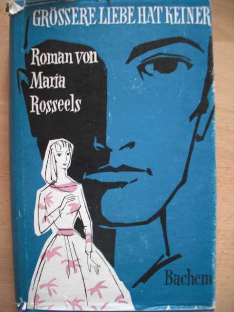 Grössere Liebe hat Keiner. Roman von Maria Rosseels. Tigel der Originalausgabe: Het Derde Land. Deutsch von Georg Hermansoski. Erste Auflage.