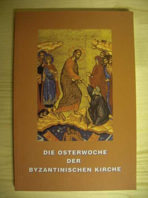 Die Osterwoche der byzantinischen Kirche. Herausgegeben von der Catholica Unio für ihre Mitglieder und Freunde. Erste Auflage.