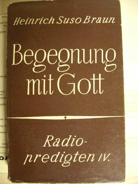 Gegegnung mit Gott. Radiopredigten von Heinrich Suso Braun. Vierter Band : Erste Auflage.