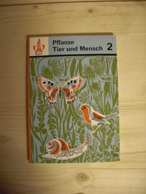 Pflanzen, Tier und Mensch 2. Naturkundliches Arbeits- und Lernbuch. Erste Auflage.