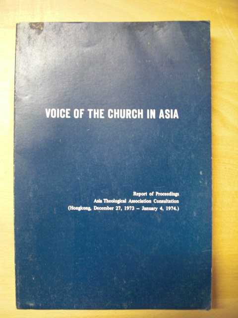 Voice of the church in asia. Report of Proceedings : Asia Theological Association Consultation : Hongkong, December 27, 1973 - January 4, 1974. Keine Angaben zur Auflage.