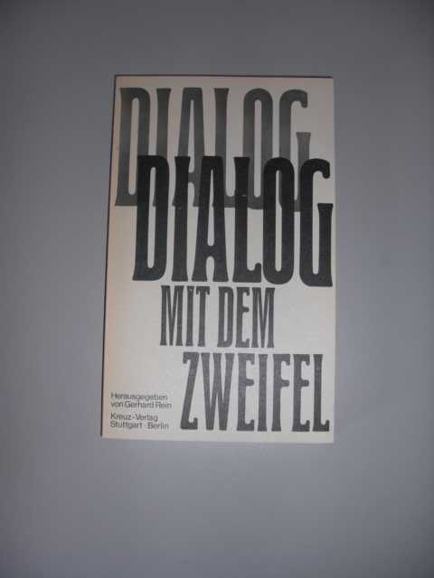 Rein, Gerhard [Hrsg]. Dialog mit dem Zweifel. Dieses Buch enthält die Referate einer Sendereihe des Süddeutschen Rundfunks, die unter dem Titel