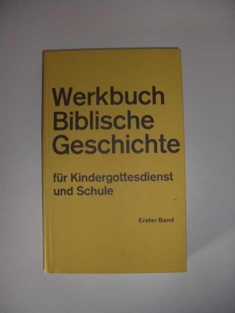 Werkbuch Biblische Geschichte für Kindergottesdienst und Schule. Erster Band. Erste Auflage.