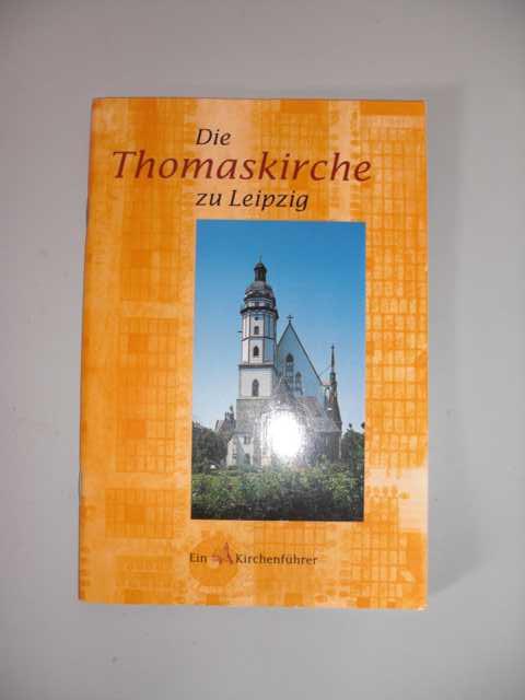 Die Thomaskirche zu Leipzig : Ein Kirchenführer : 1496 -1996 500 Jahre gotische Thomaskirche : herausgegeben von Christian Wolff : Erste Auflage :