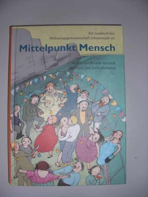 Mittelpunkt Mensch : ein Lesebuch der Wohnungsgenossenschaft Johannstadt eG. : erzählt von Kerstin Jentzsch. Ill. von Jutta Mirtschin Erste Auflage :