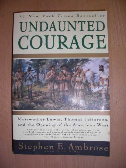 Undaunted Courage : Meriwether Lewis, Thomas Jefferson and the Opening of the American West : first Touchstone edition :