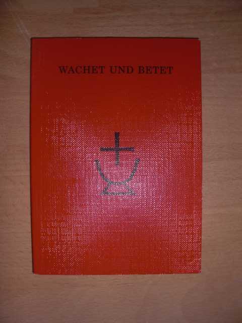 Wachet und betet : Ordnungen, Gebete, Texte : hrsg. von Günter E. Th. Bezzenberger und Karl Waldeck : 19. Auflage :