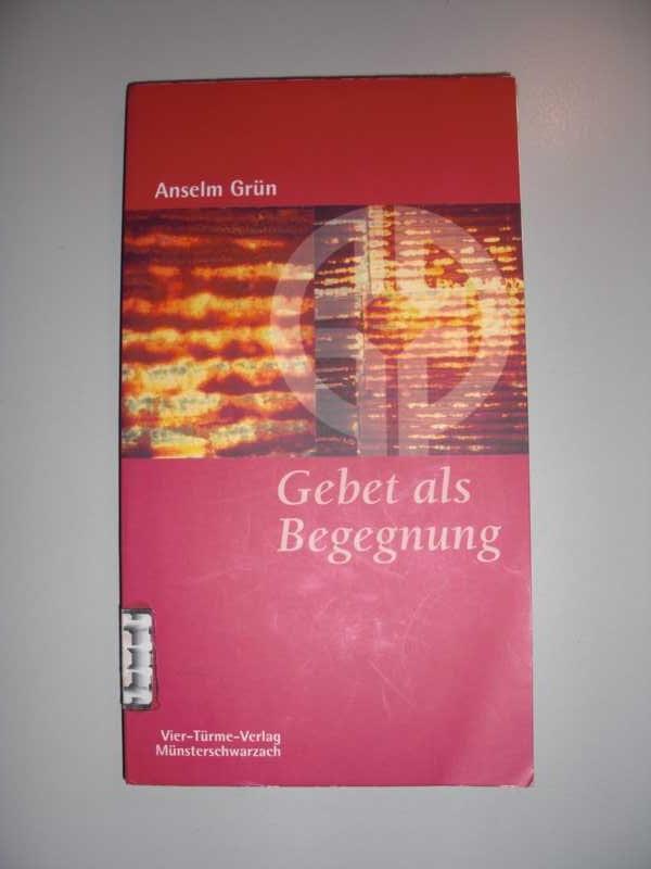 Gebet als Begegnung : Münsterschwarzacher Kleinschriften ; Bd. 60 : 10. Auflage :