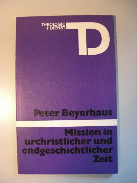 Mission in urchristlicher und endgeschichtlicher Zeit : Theologie und Dienst 4 : erste Auflage :