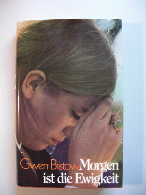 Bristow, Gwen  : Morgen ist die Ewigkeit :  Roman. Dt. v. U. Danella (eig. U. Schneider, geb. Dennerler : Lizenzausgabe für