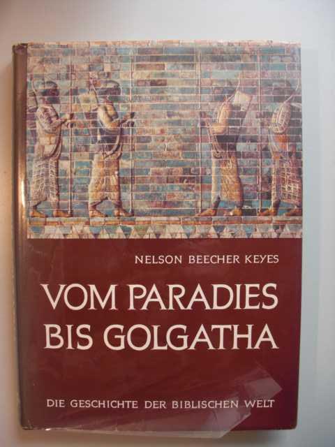 Vom Paradies bis Golgatha : Die Geschichte d. biblischen Welt in Wort u. Bild mit vielen Fakten : Übertr. ins Dt. von Werner Buhre : Lizenzausgabe :