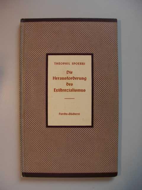 Die Herausforderung des Existenzialismus : Die Entscheidungsfrage unserer Generation von Theophil Spoerri : keine Angaben zur Auflage :
