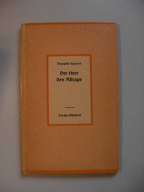 Der Herr des Alltags : Von dem Wunder der Begegenung mit Christus von Theophil Spoerri : keine Angaben zur Auflage :
