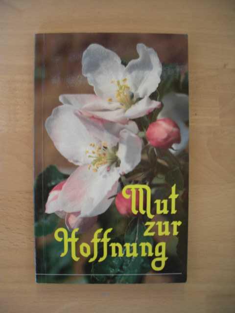 """Mut zur Hoffnung : Verlag Missionswerk """"Stimme des Glaubens"""" begr. v. F. Schönemann e.V. : erste Auflage :"""