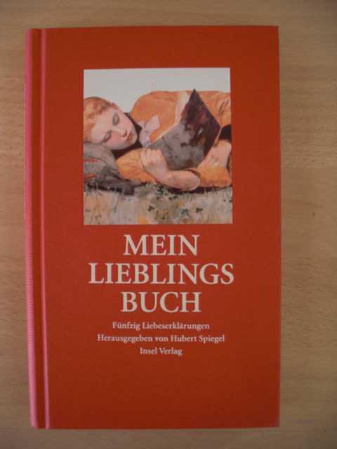 Mein Lieblingsbuch : fünfzig Liebeserklärungen : hrsg. von Hubert Spiegel, Insel-Taschenbuch ; 3129 : 1. Auflage :