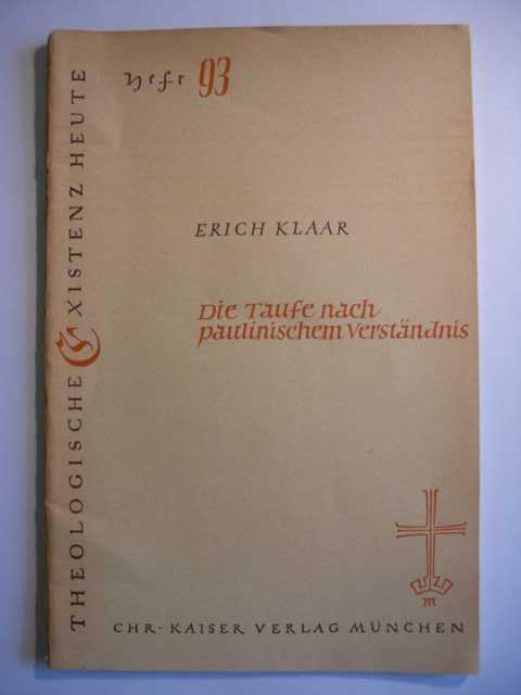 Die Taufe nach paulinischem Verständnis von Erich Klaar : Theologische Existenz Heute Heft 93 (Zeitschrift) : eine Schriftenreihe, herausgegeben von K.G. Steck und G. Eichholz : keine Angaben zur Auflage :
