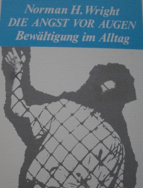 Angst - Wright, Hal Norman   : Die Angst vor Augen : Bewältigung im Alltag : H. Norman Wright. [Dt. von Ingo Rothkirch], Ein Francke-Taschenbuch : Taschenbuchausgabe :