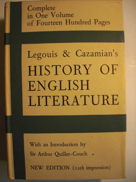 A History of English Literature : The Middle Ages and The Modern Times : complete in one volume of fourteen hundred pages : with an introduction by Sir Arthur Quiller-Couch : the middle ages and the Renascence (650-1660) by Emile Legouis : translated from the french by Helen Douglas Irvine : modern times (1660-1950) by Louis Cazamian : translatet from the french by W.D. MacInnes, M.A. and the author : new edition : 12th impression :