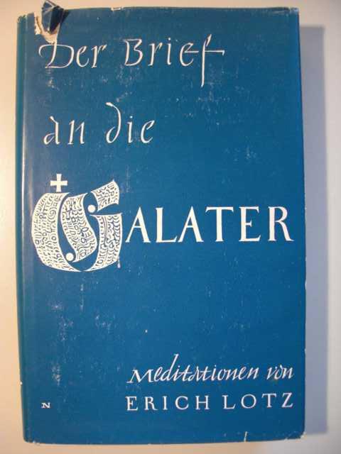 Der Brief an die Galater : Meditationen von Erich Lotz : erste Auflage :