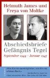Abschiedsbriefe Gefängnis Tegel : September 1944 - Januar 1945 : Helmuth James und Freya von Moltke. Hrsg. von Helmuth Caspar von Moltke und Ulrike von Moltke : keine Angabe