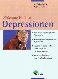 Wirksame Hilfe bei Depressionen : Tips für Angehörige und Betroffene, körperliche und seelische Symptome, psychologische Tests, neurologische Untersuchungen, kritische Übersicht der Psychopharmaka : 2., korrigierte Auflage