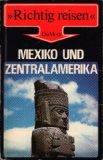 Mexiko und Zentralamerika : Richtig reisen : 2. Auflage