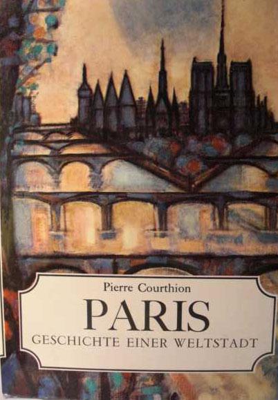 Paris Geschichte einer Weltstadt von Pierre Courthion : aus dem Französischen von Eva Rapsilber :